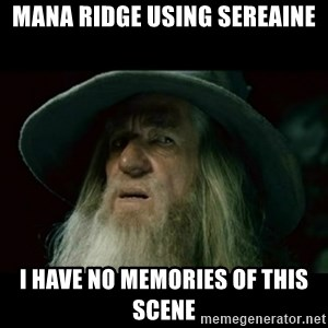 no memory gandalf - Mana Ridge using Sereaine I have no memories of this scene