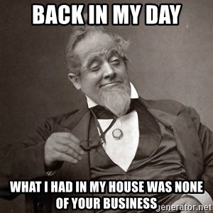 1889 [10] guy - back in my day what i had in my house was none of your business
