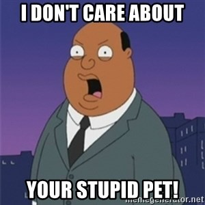 ollie williams - I don't care about Your stupid pet!