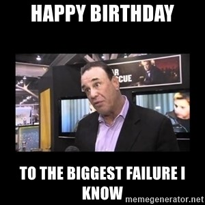 John Taffer - HAPPY BIRTHDAY TO THE BIGGEST FAILURE I KNOW