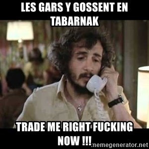 slapshot - les gars y gossent en tabarnak trade me right fucking now !!!