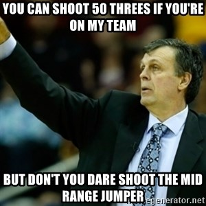 Kevin McFail Meme - you can shoot 50 threes if you're on my team but don't you dare shoot the mid range jumper