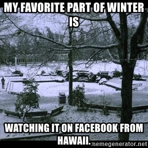 UVIC SNOWDAY - My favorite part of winter is Watching it on Facebook from Hawaii.