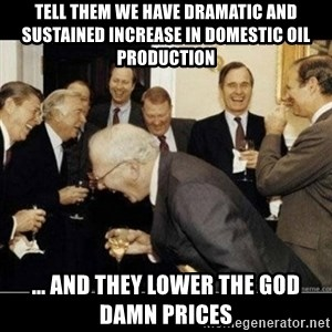 Laughing Professors - Tell them we have dramatic and sustained increase in domestic oil production ... and they lower the god damn prices