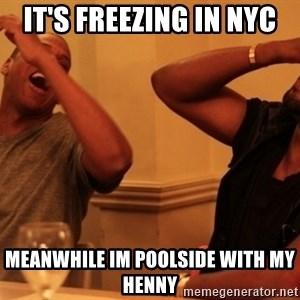 kanye west jay z laughing - It's freezing in NYC meanwhile im poolside with my henny