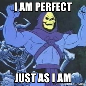 Skeletor - I Am Perfect  Just As I Am