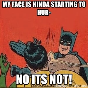 batman slap robin - my face is kinda starting to hur- no its not!