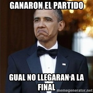 Not Bad Obama - ganaron el partido gual no llegaran a la  final