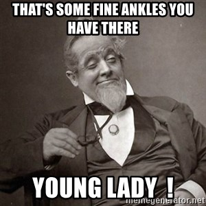 1889 [10] guy - That's some fine ankles you have there  Young lady  !