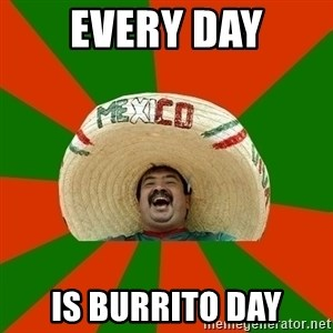 Mexico - Every Day Is Burrito Day