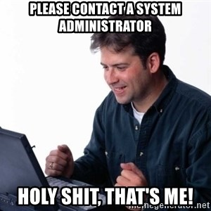 Net Noob - Please contact a system administrator Holy shit, that's me!