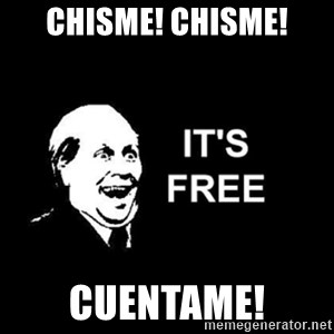 it's free - Chisme! chisme! Cuentame!