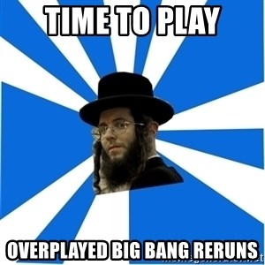 Evil Greedy Jew - Time to play overplayed big bang reruns