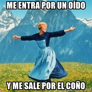 Sound Of Music Lady - me entra por un oído  y me sale por el coño