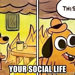 your social life this is fine dog meme generator