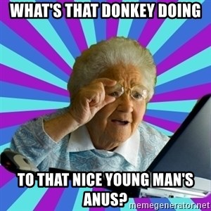 old lady - what's that donkey doing to that nice young man's anus?