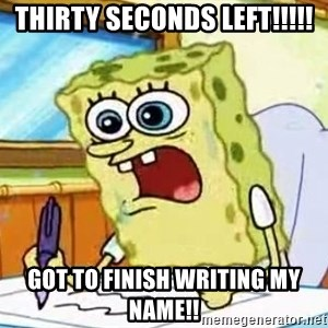 Spongebob What I Learned In Boating School Is - Thirty seconds left!!!!! Got to finish writing my name!!