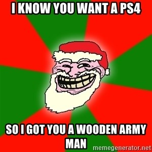 Santa Claus Troll Face - i know you want a ps4 so i got you a wooden army man