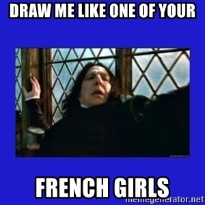 Dafuq Severus Snape - Draw Me Like one of your French Girls