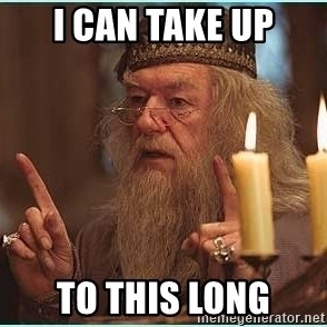 dumbledore fingers - I can take up to this long
