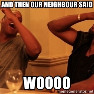 kanye west jay z laughing - and then our neighbour said WOOOO