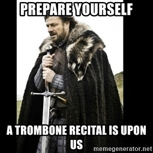 Prepare Yourself Meme - Prepare yourself A trombone recital is upon us