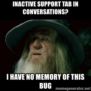 no memory gandalf - inactive support tab in conversations? i have no memory of this bug