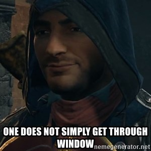 Arno Dori -  One does not simply get through window