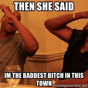 kanye west jay z laughing - Then she said im the baddest bitch in this town