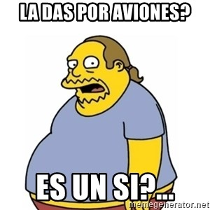 Comic Book Guy Worst Ever - la das por aviones? es un si?...