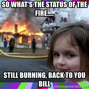 evil girl fire - So what's the status of the Fire..... Still Burning, back to you Bill