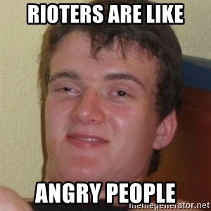 Stoner Guy - rioters are like angry people