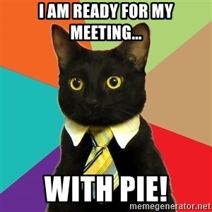 Business Cat - I am ready for my meeting... with pie!