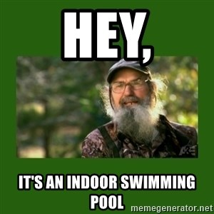 Si Robertson - Hey, It's an indoor swimming pool