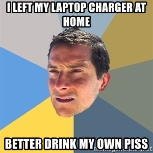 Bear Grylls - I LEFT MY LAPTOP CHARGER AT HOME BETTER DRINK MY OWN PISS