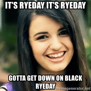 Rebecca Black Fried Egg - It's ryeday it's ryeday Gotta get down on black ryeday