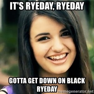 Rebecca Black Fried Egg - It's ryeday, ryeday Gotta get down on black ryeday