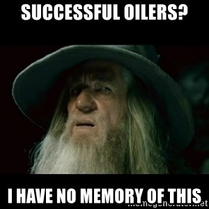 no memory gandalf - successful oilers? i have no memory of this