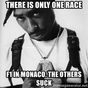 Tupac - there is only one race f1 in monaco. the others suck