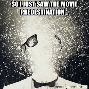 mind blown - So i just saw the movie Predestination...