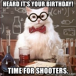 Science Cat - Heard it's your birthday! Time for shooters.