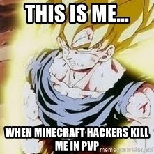 Go Super Saiyan - This is me... when Minecraft Hackers kill me in Pvp