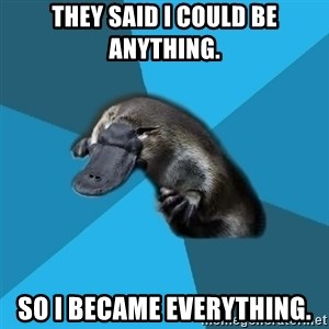 Podfic Platypus - THEY SAID I COULD BE ANYTHING. SO I BECAME EVERYTHING.