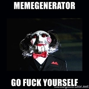 saw jigsaw meme - memegenerator go fuck yourself
