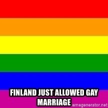 You're Probably Gay -  Finland just allowed gay marriage