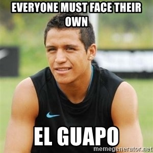 alexis sanchez  - everyone must face their own el guapo