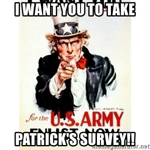 I Want You - I want you to take Patrick's Survey!!