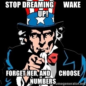 I Want You - STOP DREAMING       WAKE UP! FORGET HER, AND       CHOOSE NUMBERS