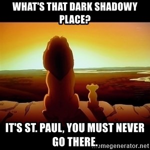 Simba - What's that dark shadowy place? It's St. Paul, you must never go there.