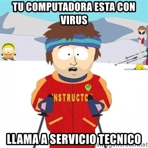 You're gonna have a bad time - tu computadora esta con virus llama a servicio tecnico